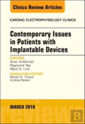 Contemporary Issues In Patients With Implantable Devices, An Issue Of Cardiac Electrophysiology Clinics