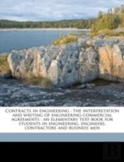 Contracts In Engineering : The Interpretation And Writing Of Engineering-Commercial Agreements : An Elementary Text-Book For Students In Engineering,