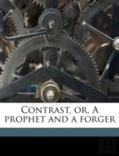 Contrast, Or, A Prophet And A Forger