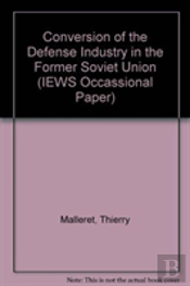 Conversion Of The Defense Industry In The Former Soviet Union