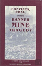Convicts, Coal And The Banner Mine Tragedy