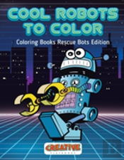 Cool Robots To Color - Coloring Books Rescue Bots Edition