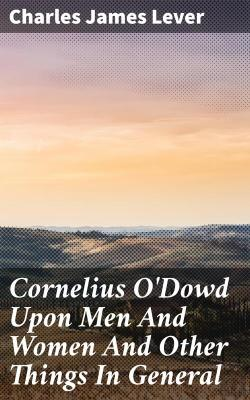 Bertrand.pt - Cornelius O'Dowd Upon Men And Women And Other Things In General