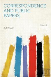 Correspondence And Public Papers;