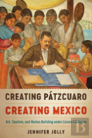 Creating Patzcuaro, Creating Mexico