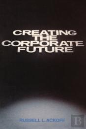 Creating The Corporate Future