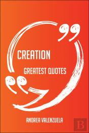 Creation Greatest Quotes - Quick, Short, Medium Or Long Quotes. Find The Perfect Creation Quotations For All Occasions - Spicing Up Letters, Speeches, And Everyday Conversations.