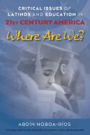 Critical Issues Of Latinos And Education In 21st Century America