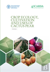 Crop Ecology, Cultivation And Uses Of Cactus Pear - Final Version