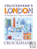 Cruickshank'S London: A Portrait Of A City In 20 Walks
