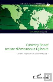 Currency Board (Caisse D'Emission) A Djibouti - Quelles Implications Economiques ?