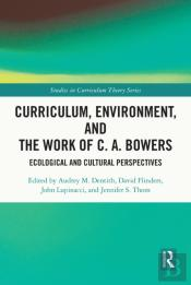 Curriculum, Environment, And The Work Of C. A. Bowers