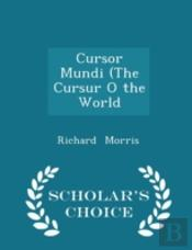 Cursor Mundi (The Cursur O The World - Scholar'S Choice Edition