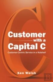 Customer With A Capital C: Customer-Centric Service In A Nutshell