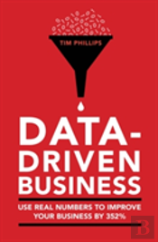 Data Driven Business: Use Real Numbers To Improve Your Performance By 352%
