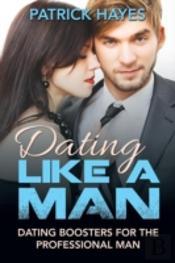 Dating Like A Man: Dating Boosters For T