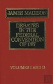 Debates In The Federal Convention Of 1787