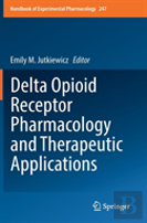 Delta Opioid Receptor Pharmacology And Therapeutic Applications