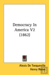Democracy In America V2 (1862)