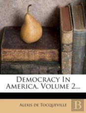 Democracy In America, Volume 2...