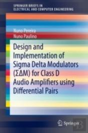 Design And Implementation Of Sigma Delta Modulators (Sigmadeltam) For Class D Audio Amplifiers Using Differential Pairs