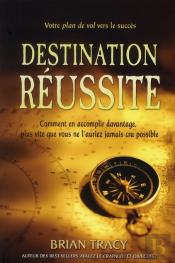Destination Réussite ; Comment En Accomplir Davantage