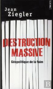 Destruction Massive : Geopolitique De La Faim