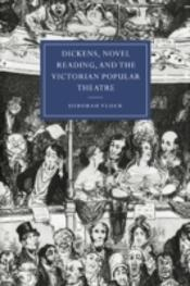 Dickens, Novel Reading, And The Victorian Popular Theatre