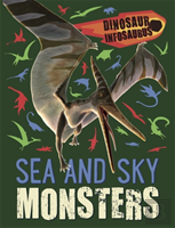 Dinosaur Infosaurus: Sea And Sky Monsters