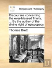 Discourses Concerning The Ever-Blessed T