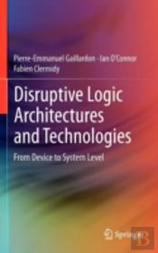 Disruptive Logic Architectures And Technologies