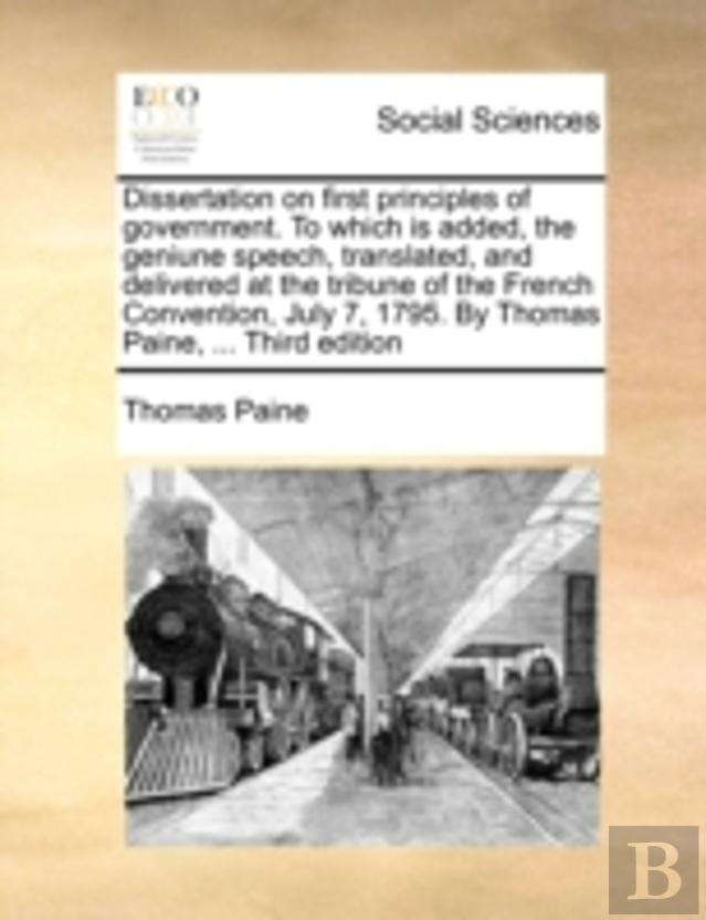 Dissertation On First Principles Of Government. To Which Is Added, The Geniune Speech, Translated, And Delivered At The Tribune Of The French Conventi
