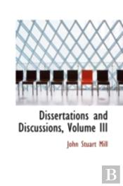Dissertations And Discussions, Volume Iii