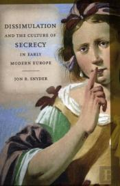 Dissimulation And The Culture Of Secrecy In Early Modern Europe