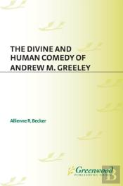 Divine And Human Comedy Of Andrew M. Greeley