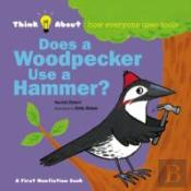 Does A Woodpecker Use A Hammer?