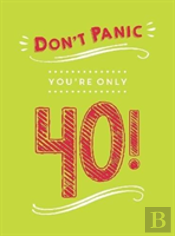 Don'T Panic, You'Re Only 40!