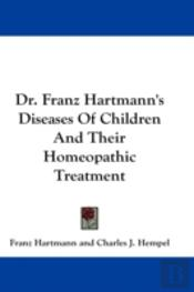 Dr. Franz Hartmann'S Diseases Of Children And Their Homeopathic Treatment