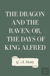 Dragon And The Raven; Or, The Days Of King Alfred