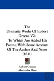 Dramatic Works Of Robert Greene V2