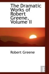 Dramatic Works Of Robert Greene, Volume Ii
