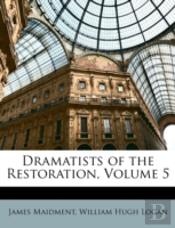 Dramatists Of The Restoration, Volume 5