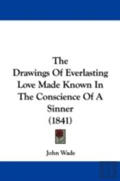 Drawings Of Everlasting Love Made Known In The Conscience Of A Sinner (1841)