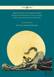 Dream Boats And Other Stories - Portraits And Histories Of Fauns, Fairies, Fishes And Other Pleasant Creatures - Illustrated By Dugald Stewart Walker