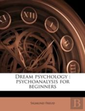 Dream Psychology : Psychoanalysis For Be