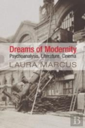 Dreams Of Modernism: Psychoanalysis, Literature, Cinema