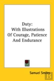 Duty: With Illustrations Of Courage, Patience And Endurance