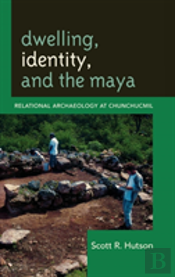 Dwelling, Identity, And The Maya
