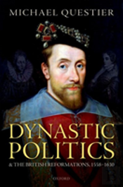 Dynastic Politics And The British Reformations, 1558-1630