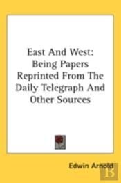 East And West: Being Papers Reprinted Fr